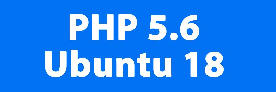 Установка PHP 5.6 в Ubuntu 18